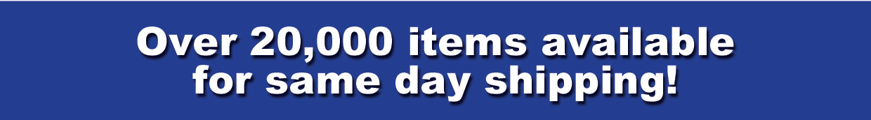 Over 18,000 items available for same day shipping!